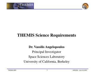THEMIS Science Requirements Dr. Vassilis Angelopoulos Principal Investigator