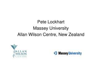 Pete Lockhart Massey University Allan Wilson Centre, New Zealand