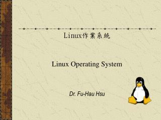 Linux ???? Linux Operating System  Dr. Fu-Hau Hsu