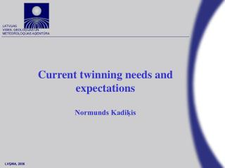 Current twinning needs and expectations Normunds Kadi?is