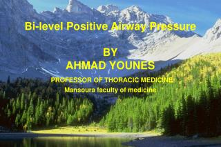 Bi-level Positive Airway Pressure BY AHMAD YOUNES PROFESSOR OF THORACIC MEDICINE