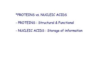*PROTEINS vs. NUCLEIC ACIDS  - PROTEINS : Structural & Functional