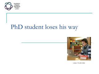PhD student loses his way