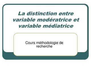 La distinction entre variable modératrice et variable médiatrice