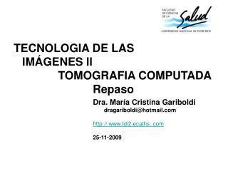 TECNOLOGIA DE LAS                         IMÁGENES ll                 TOMOGRAFIA COMPUTADA