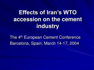 Effects of Iran s WTO accession on the cement industry