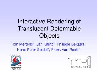 Interactive Rendering of Translucent Deformable Objects