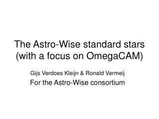 The Astro-Wise standard stars  (with a focus on OmegaCAM)