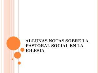 ALGUNAS NOTAS SOBRE LA PASTORAL SOCIAL EN LA IGLESIA