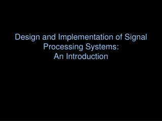 Design and Implementation of Signal Processing Systems: An Introduction