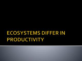 ECOSYSTEMS DIFFER IN PRODUCTIVITY