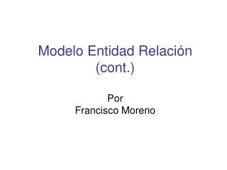 Modelo Entidad Relación (cont.) Por Francisco Moreno