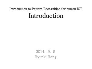 Introduction to Pattern Recognition for human ICT  Introduction