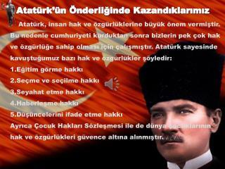 Atatürk'ün Önderliğinde Kazandıklarımız