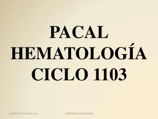 PACAL HEMATOLOGÍA CICLO 1103