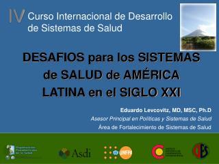 Eduardo Levcovitz, MD, MSC, Ph.D Asesor Principal en Políticas y Sistemas de Salud