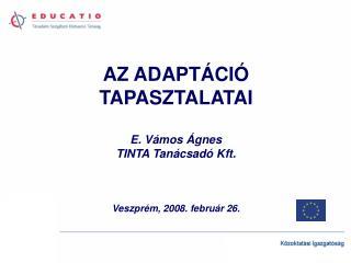AZ ADAPTÁCIÓ  TAPASZTALATAI E. Vámos Ágnes TINTA Tanácsadó Kft. Veszprém, 2008. február 26.
