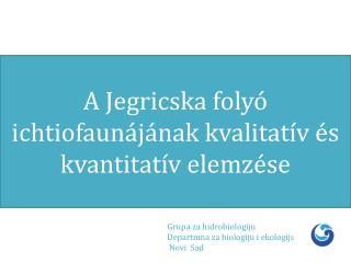 A Jegricska folyó ichtiofaunájának  k val itatív és kvantitatív elemzése