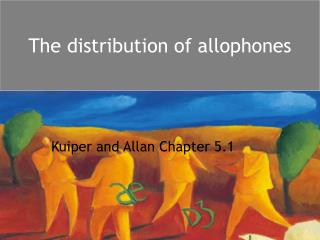 The distribution of allophones