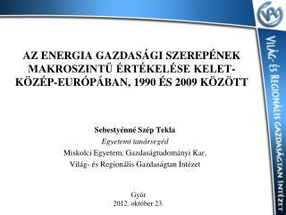 AZ ENERGIA GAZDASÁGI SZEREPÉNEK MAKROSZINTŰ ÉRTÉKELÉSE KELET-KÖZÉP-EURÓPÁBAN, 1990 ÉS 2009 KÖZÖTT