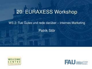 20. EURAXESS Workshop WS 2:  Tue  Gutes  und rede darüber – internes Marketing  Patrik Stör