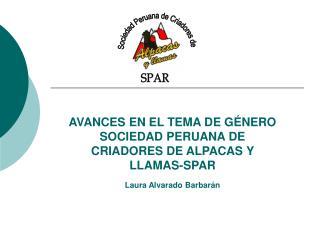 AVANCES EN EL TEMA DE G NERO SOCIEDAD PERUANA DE CRIADORES DE ALPACAS Y LLAMAS-SPAR Laura Alvarado Barbar n