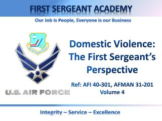 Domestic Violence: The First Sergeant's Perspective Ref: AFI 40-301, AFMAN 31-201 Volume 4