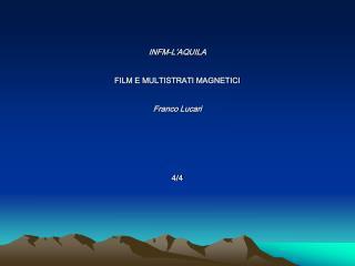 INFM-L�AQUILA FILM E MULTISTRATI MAGNETICI Franco Lucari