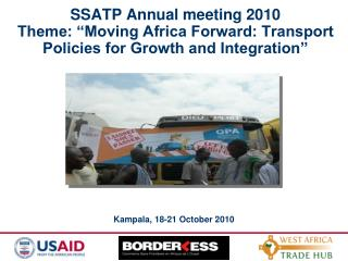 SSATP Annual meeting 2010 Theme:  Moving Africa Forward: Transport Policies for Growth and Integration