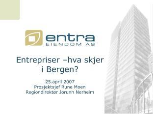 Entrepriser –hva skjer i Bergen? 25.april 2007 Prosjektsjef Rune Moen