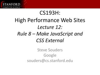CS193H: High Performance Web Sites Lecture 12:  Rule 8 – Make JavaScript and         CSS External