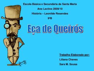Escola Básica e Secundária de Santa Maria Ano Lectivo 2009/10 História – Leonilde Resendes 9ºB