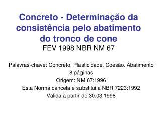 Concreto - Determinação da consistência pelo abatimento do tronco de cone FEV 1998 NBR NM 67
