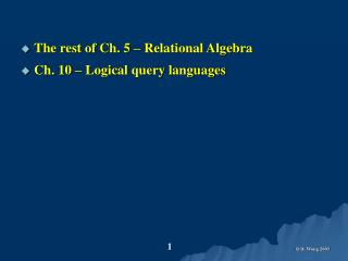 The rest of Ch. 5 – Relational Algebra Ch. 10 – Logical query languages