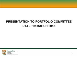 PRESENTATION TO PORTFOLIO COMMITTEE DATE: 19 MARCH 2013