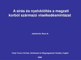 A sírás és nyelvkiöltés a magzati korból származó viselkedésmintázat Jakobovits Ákos dr.