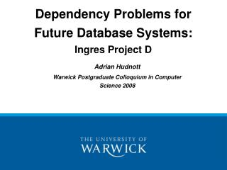Dependency Problems for Future Database Systems: Ingres Project D