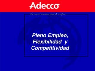 Pleno Empleo, Flexibilidad  y Competitividad