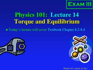 Physics 101:  Lecture 14 Torque and Equilibrium
