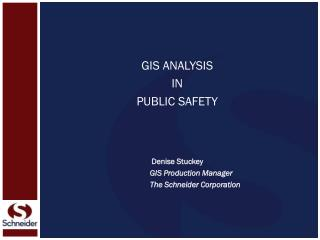 GIS ANALYSIS IN PUBLIC SAFETY Denise Stuckey               GIS Production Manager