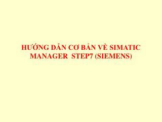 HƯỚNG DẪN CƠ BẢN VỀ SIMATIC MANAGER  STEP7 (SIEMENS)