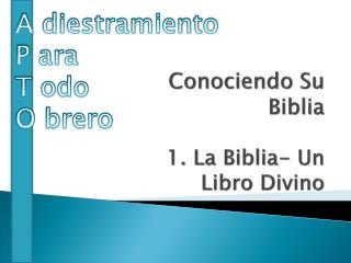Conociendo  Su  Biblia 1. La  Biblia - Un  Libro Divino