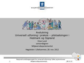 Avslutning  Universell utfoming i praksis – pilotsatsingen i Hedmark og Oppland