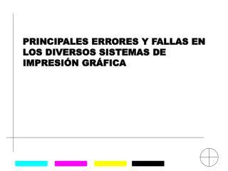 PRINCIPALES ERRORES Y FALLAS EN LOS DIVERSOS SISTEMAS DE      IMPRESIÓN GRÁFICA