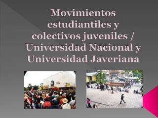 Movimientos estudiantiles y colectivos juveniles / Universidad Nacional y Universidad Javeriana