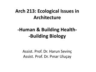 Arch 213: Ecological Issues in Architecture -Human & Building Health- -Building Biology