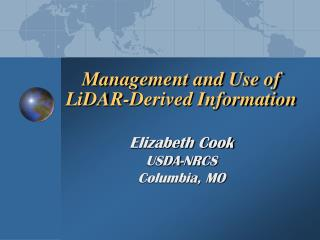 Management and Use of LiDAR-Derived Information Elizabeth Cook USDA-NRCS Columbia, MO