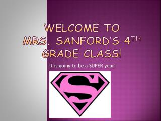 Welcome to  Mrs. Sanford�s 4 th Grade Class!