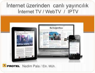İnternet üzerinden  canlı yayıncılık   İnternet TV / WebTV  /   IPTV