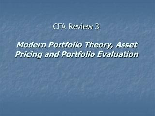 CFA Review 3 Modern Portfolio Theory, Asset Pricing and Portfolio Evaluation